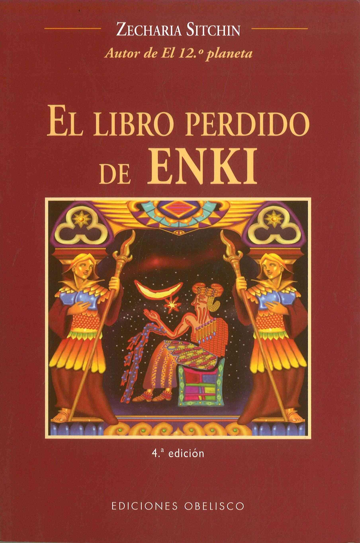 El Libro Perdido De Enki / The Lost Book of Enki : Memorias y Profecias De Un Dios Extraterrestre / Memoirs and Prophecies of an Extraterrestrial God By Sitchin, Zecharia